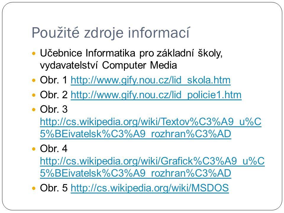 Použité zdroje informací Učebnice Informatika pro základní školy, vydavatelství Computer Media Obr.