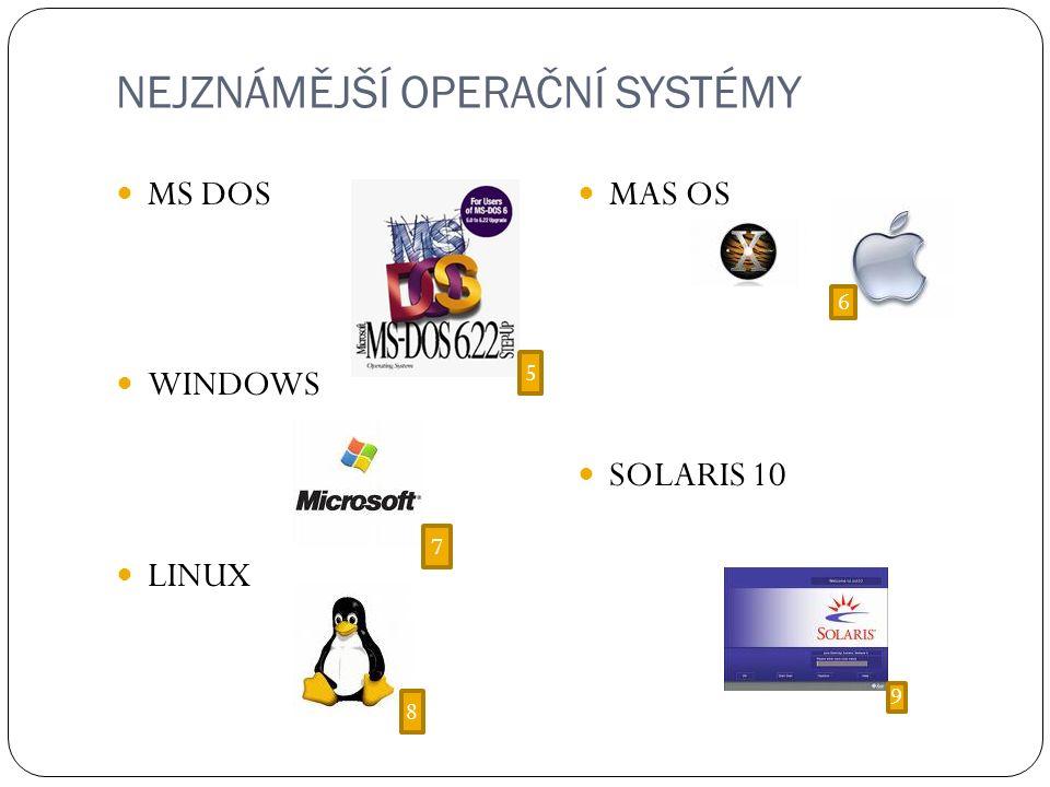 NEJZNÁMĚJŠÍ OPERAČNÍ SYSTÉMY MS DOS WINDOWS LINUX MAS OS SOLARIS 10 5 6 7 8 9
