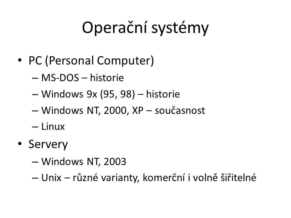 Operační systémy PC (Personal Computer) – MS-DOS – historie – Windows 9x (95, 98) – historie – Windows NT, 2000, XP – současnost – Linux Servery – Windows NT, 2003 – Unix – různé varianty, komerční i volně šiřitelné