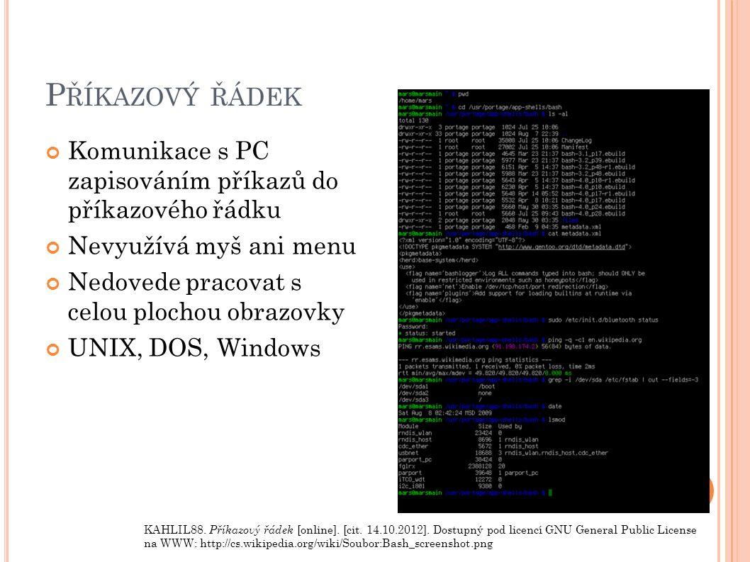 P ŘÍKAZOVÝ ŘÁDEK Komunikace s PC zapisováním příkazů do příkazového řádku Nevyužívá myš ani menu Nedovede pracovat s celou plochou obrazovky UNIX, DOS, Windows KAHLIL88.