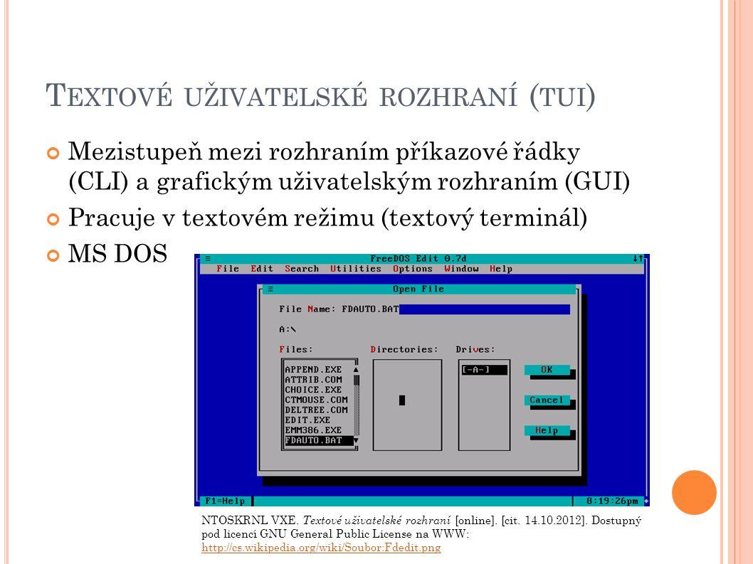 T EXTOVÉ UŽIVATELSKÉ ROZHRANÍ ( TUI ) Mezistupeň mezi rozhraním příkazové řádky (CLI) a grafickým uživatelským rozhraním (GUI) Pracuje v textovém režimu (textový terminál) MS DOS NTOSKRNL VXE.