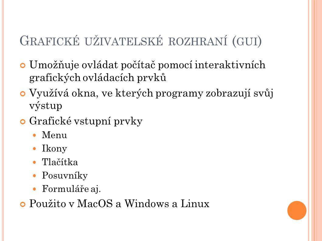G RAFICKÉ UŽIVATELSKÉ ROZHRANÍ ( GUI ) Umožňuje ovládat počítač pomocí interaktivních grafických ovládacích prvků Využívá okna, ve kterých programy zobrazují svůj výstup Grafické vstupní prvky Menu Ikony Tlačítka Posuvníky Formuláře aj.