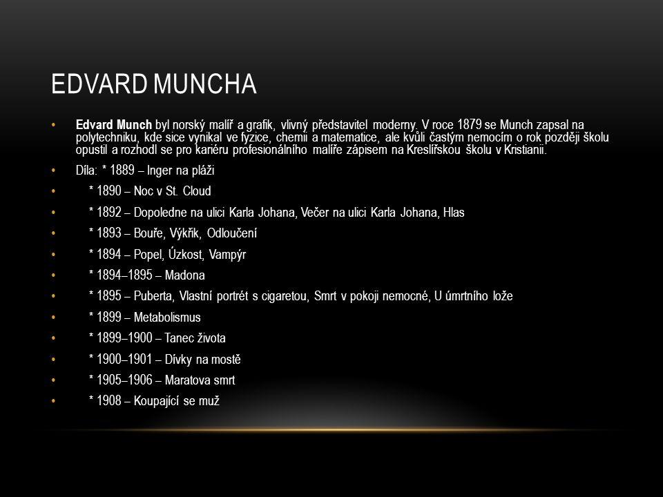 EDVARD MUNCHA Edvard Munch byl norský malíř a grafik, vlivný představitel moderny.