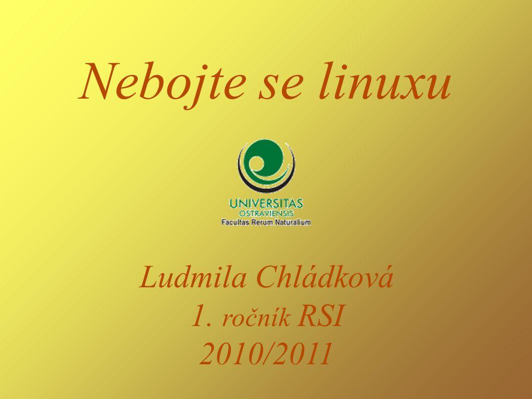 Nebojte se linuxu Ludmila Chládková 1. ročník RSI 2010/2011