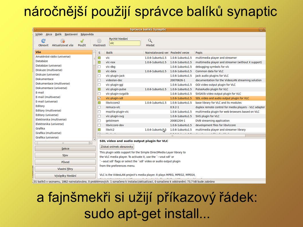 náročnější použijí správce balíků synaptic a fajnšmekři si užijí příkazový řádek: sudo apt-get install...