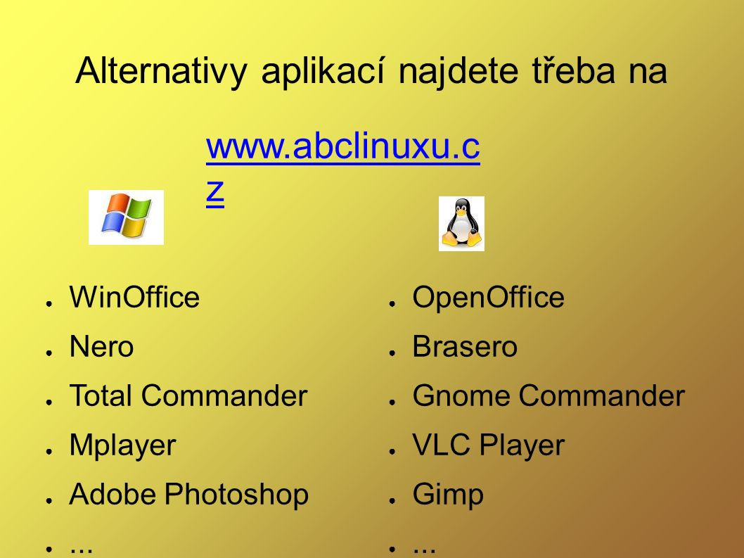 Alternativy aplikací najdete třeba na ● WinOffice ● Nero ● Total Commander ● Mplayer ● Adobe Photoshop ●...
