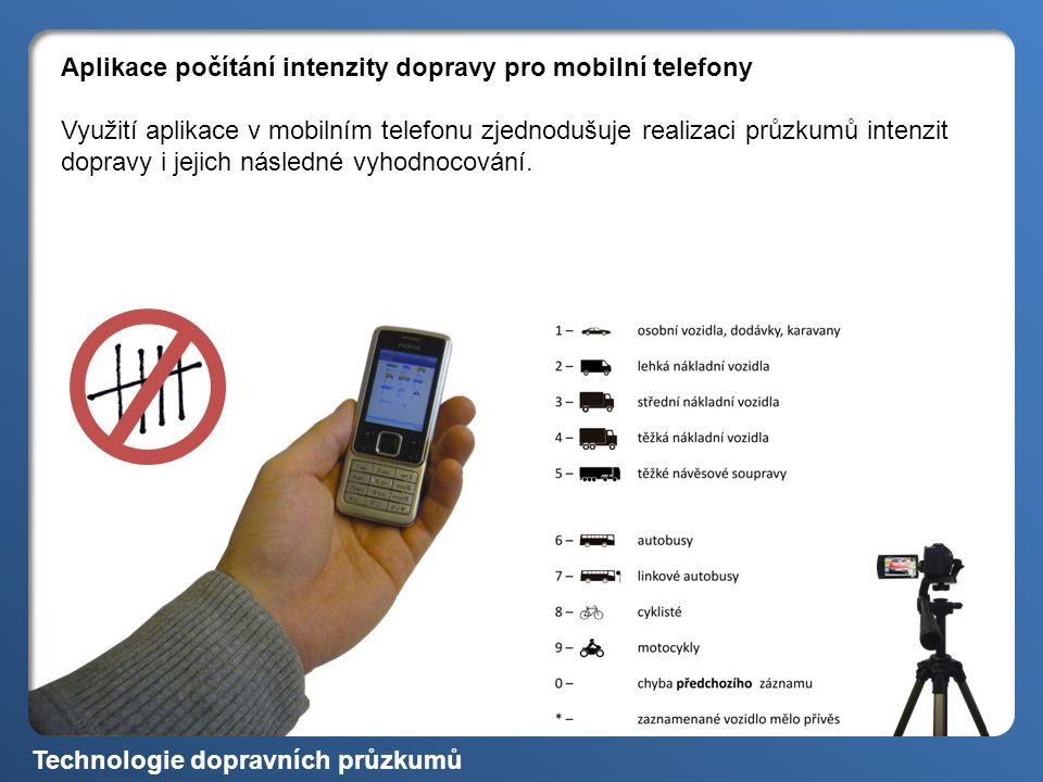 Aplikace počítání intenzity dopravy pro mobilní telefony Využití aplikace v mobilním telefonu zjednodušuje realizaci průzkumů intenzit dopravy i jejich následné vyhodnocování.
