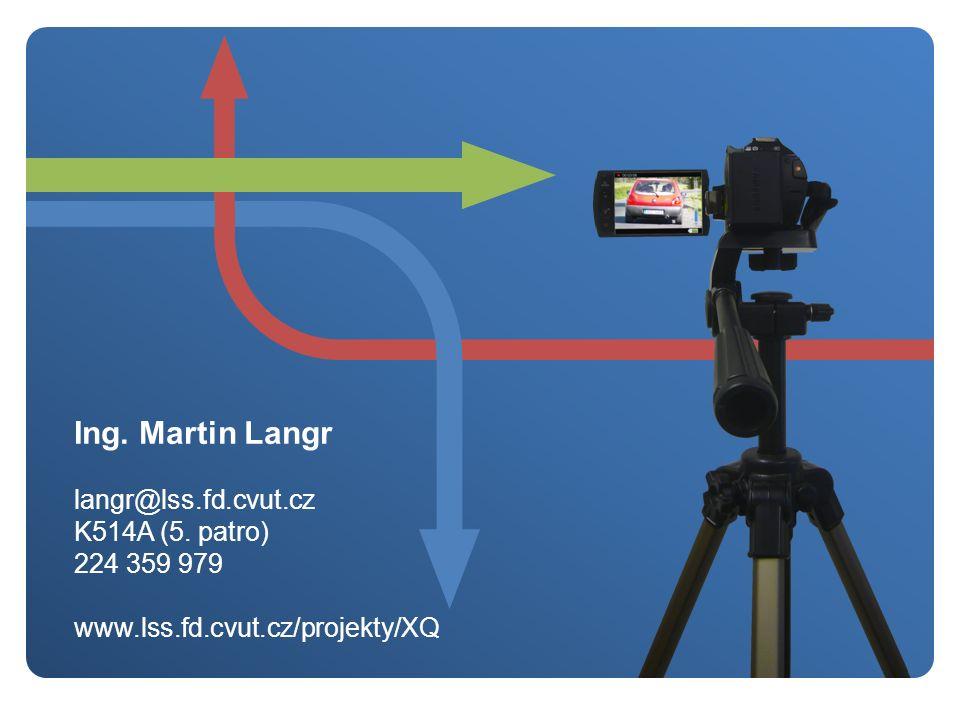 Ing. Martin Langr langr@lss.fd.cvut.cz K514A (5. patro) 224 359 979 www.lss.fd.cvut.cz/projekty/XQ