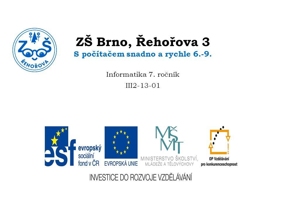 ZŠ Brno, Řehořova 3 S počítačem snadno a rychle 6.-9. Informatika 7. ročník III2-13-01