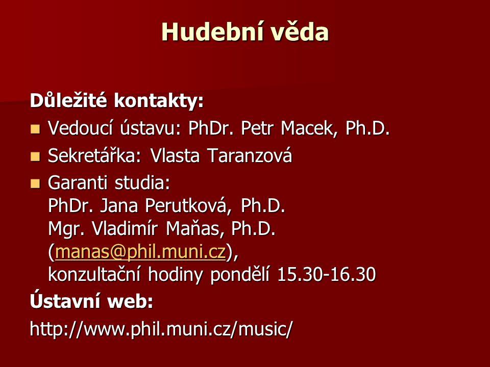 Hudební věda Důležité kontakty: Vedoucí ústavu: PhDr.