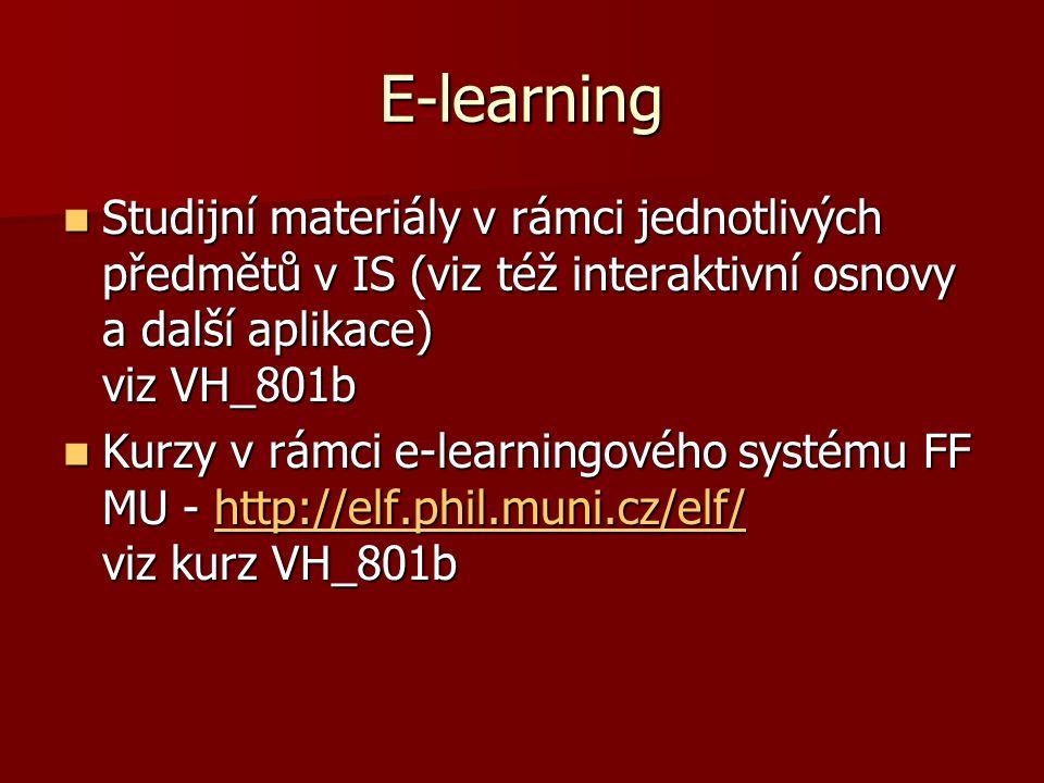 E-learning Studijní materiály v rámci jednotlivých předmětů v IS (viz též interaktivní osnovy a další aplikace) viz VH_801b Studijní materiály v rámci jednotlivých předmětů v IS (viz též interaktivní osnovy a další aplikace) viz VH_801b Kurzy v rámci e-learningového systému FF MU - http://elf.phil.muni.cz/elf/ viz kurz VH_801b Kurzy v rámci e-learningového systému FF MU - http://elf.phil.muni.cz/elf/ viz kurz VH_801bhttp://elf.phil.muni.cz/elf/