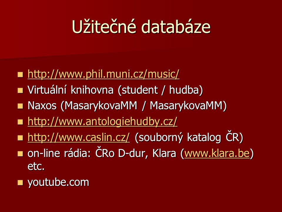 Užitečné databáze http://www.phil.muni.cz/music/ http://www.phil.muni.cz/music/ http://www.phil.muni.cz/music/ Virtuální knihovna (student / hudba) Virtuální knihovna (student / hudba) Naxos (MasarykovaMM / MasarykovaMM) Naxos (MasarykovaMM / MasarykovaMM) http://www.antologiehudby.cz/ http://www.antologiehudby.cz/ http://www.antologiehudby.cz/ http://www.caslin.cz/ (souborný katalog ČR) http://www.caslin.cz/ (souborný katalog ČR) http://www.caslin.cz/ on-line rádia: ČRo D-dur, Klara (www.klara.be) etc.