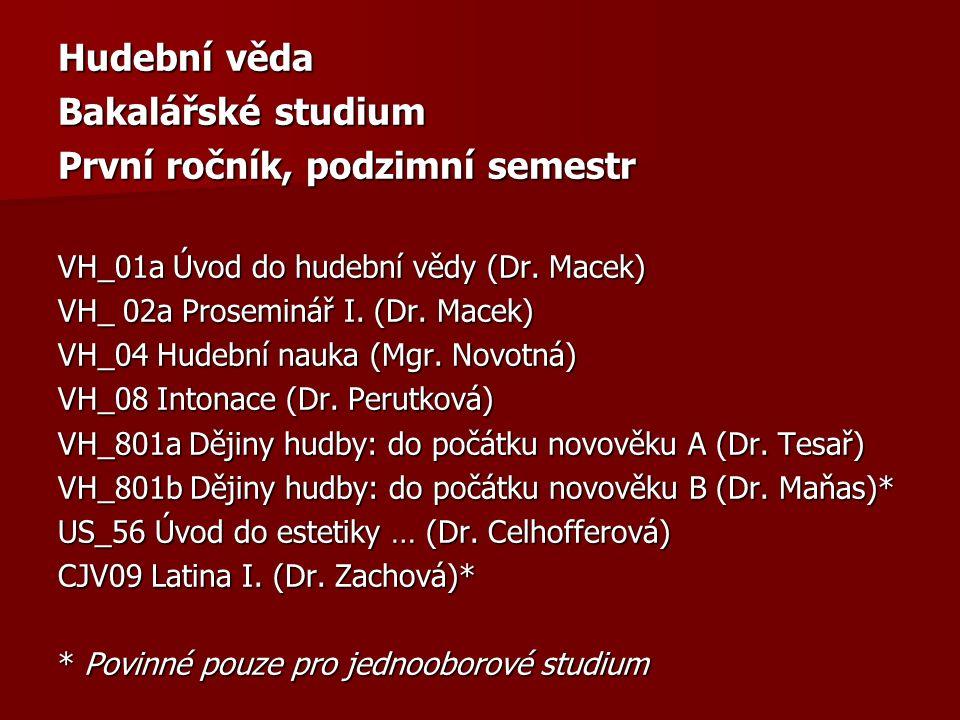 Hudební věda Bakalářské studium První ročník, podzimní semestr VH_01a Úvod do hudební vědy (Dr.