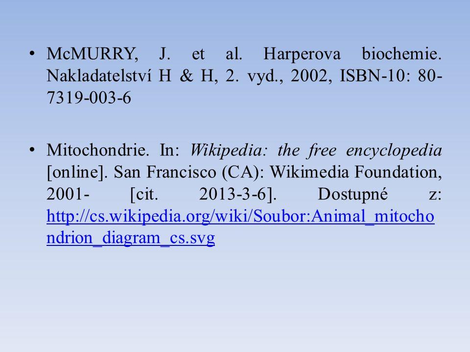 McMURRY, J. et al. Harperova biochemie. Nakladatelství H & H, 2. vyd., 2002, ISBN-10: 80- 7319-003-6 Mitochondrie. In: Wikipedia: the free encyclopedi