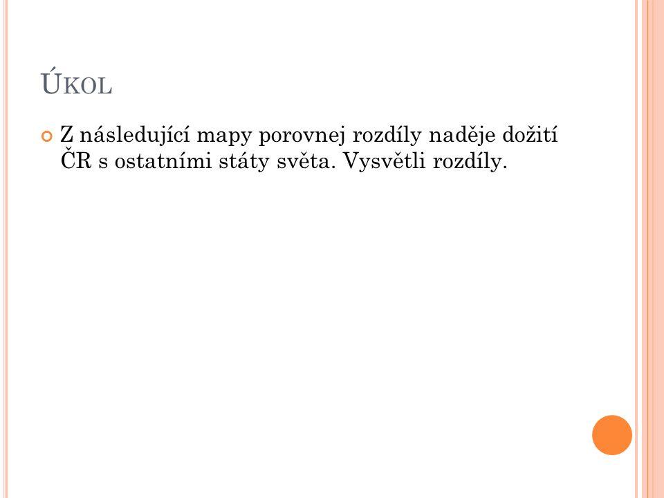 Ú KOL Z následující mapy porovnej rozdíly naděje dožití ČR s ostatními státy světa.