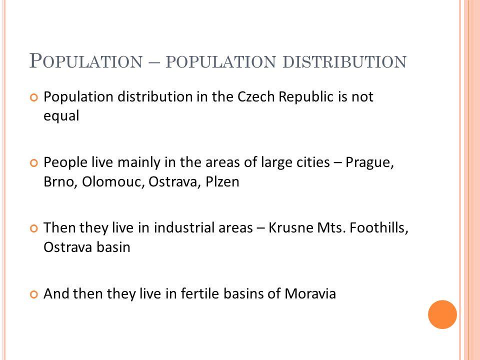 SOURCES http://www.indexmundi.com/czech_republic/age_s tructure.html http:// notes3.czso.cz/csu/2008edicniplan.nsf/engp/130 2-08