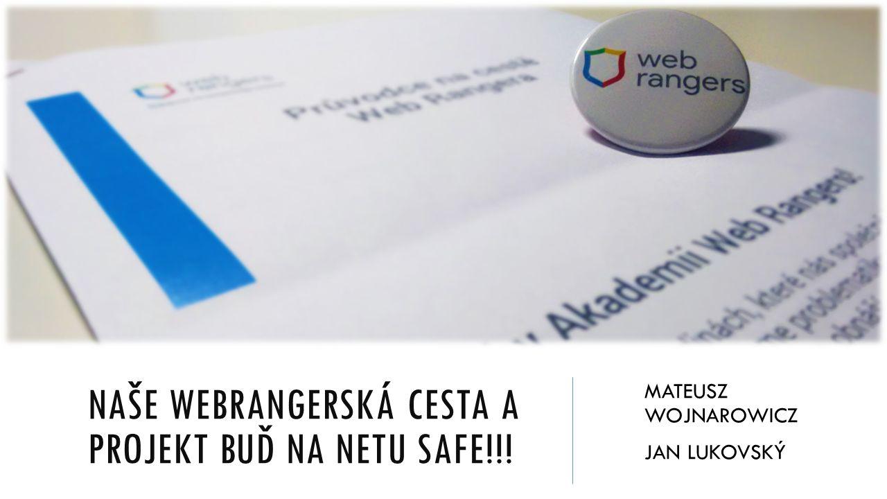 NAŠE WEBRANGERSKÁ CESTA A PROJEKT BUĎ NA NETU SAFE!!! MATEUSZ WOJNAROWICZ JAN LUKOVSKÝ