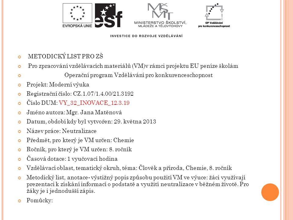 METODICKÝ LIST PRO ZŠ Pro zpracování vzdělávacích materiálů (VM)v rámci projektu EU peníze školám Operační program Vzdělávání pro konkurenceschopnost Projekt: Moderní výuka Registrační číslo: CZ.1.07/1.4.00/21.3192 Číslo DUM: VY_32_INOVACE_12.3.19 Jméno autora: Mgr.