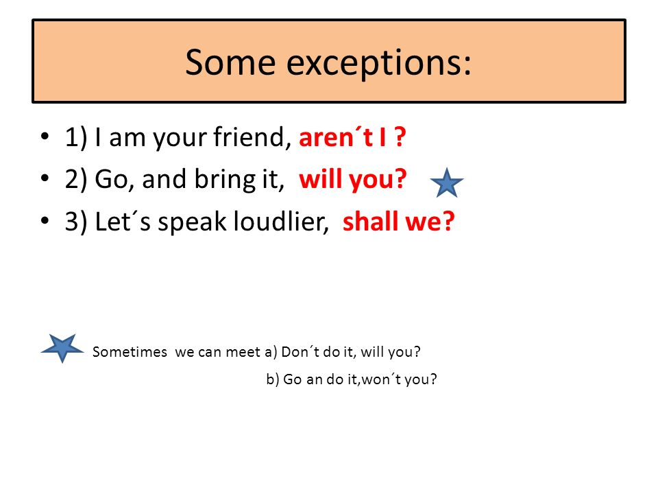 Some exceptions: 1) I am your friend, aren´t I . 2) Go, and bring it, will you.