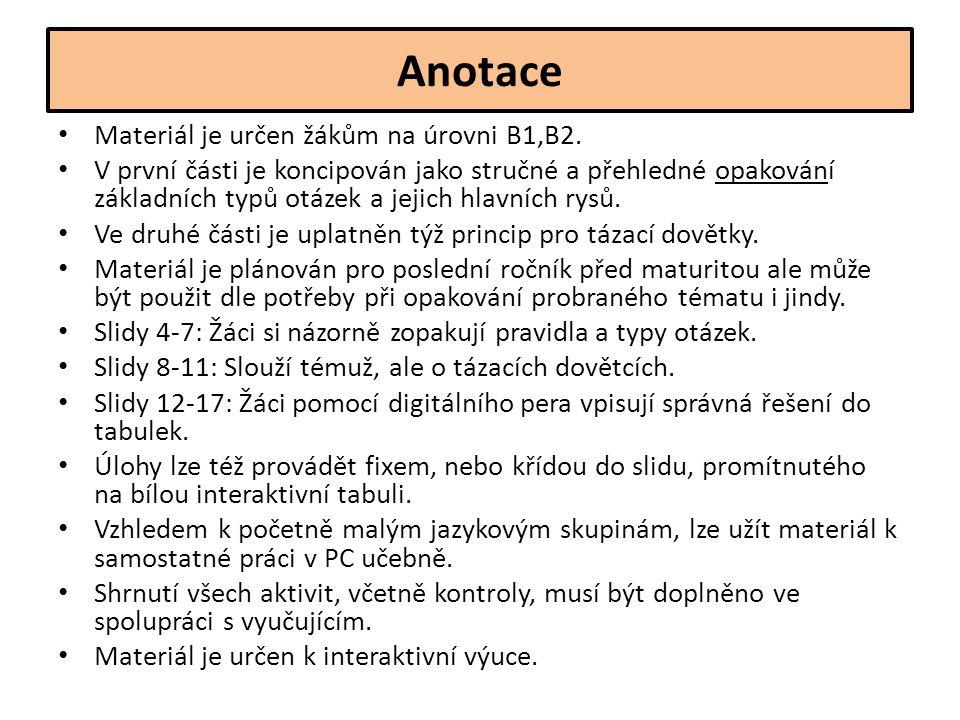 Anotace Materiál je určen žákům na úrovni B1,B2. V první části je koncipován jako stručné a přehledné opakování základních typů otázek a jejich hlavní