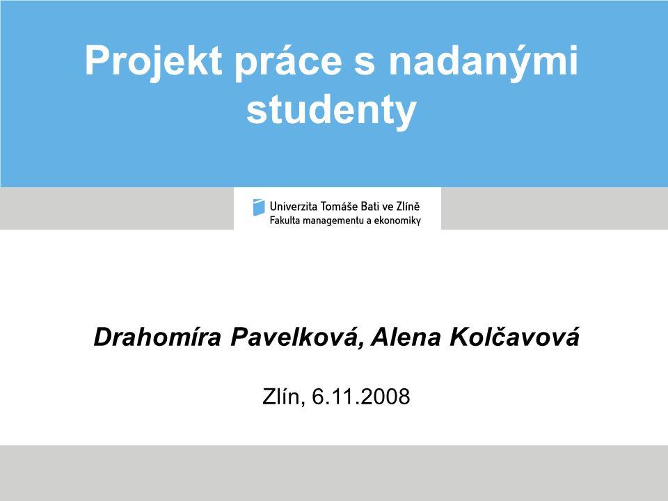 Projekt práce s nadanými studenty Drahomíra Pavelková, Alena Kolčavová Zlín, 6.11.2008