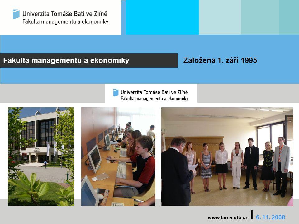 Fakulta managementu a ekonomiky Založena 1. září 1995 www.fame.utb.cz I 6. 11. 2008