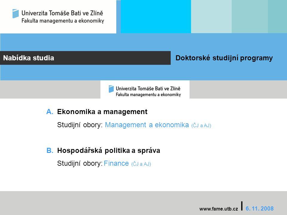 Nabídka studia Doktorské studijní programy A.Ekonomika a management Studijní obory: Management a ekonomika (ČJ a AJ) B.Hospodářská politika a správa Studijní obory:Finance (ČJ a AJ) www.fame.utb.cz I 6.