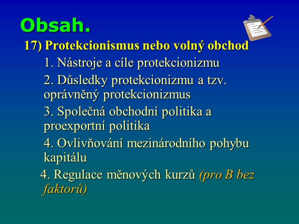 Obsah. 17) Protekcionismus nebo volný obchod 1. Nástroje a cíle protekcionizmu 2.
