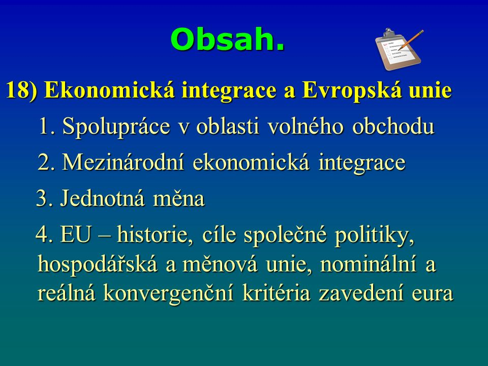 Obsah. 18) Ekonomická integrace a Evropská unie 1.