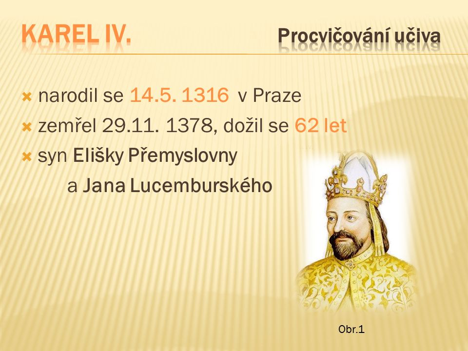  narodil se 14.5. 1316 v Praze  zemřel 29.11.