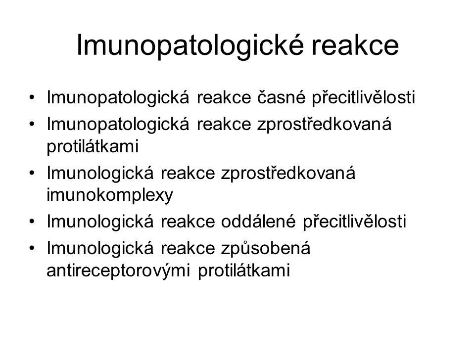 Imunopatologické reakce Imunopatologická reakce časné přecitlivělosti Imunopatologická reakce zprostředkovaná protilátkami Imunologická reakce zprostředkovaná imunokomplexy Imunologická reakce oddálené přecitlivělosti Imunologická reakce způsobená antireceptorovými protilátkami