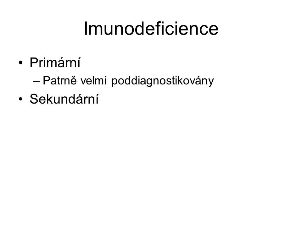 Imunodeficience Primární –Patrně velmi poddiagnostikovány Sekundární