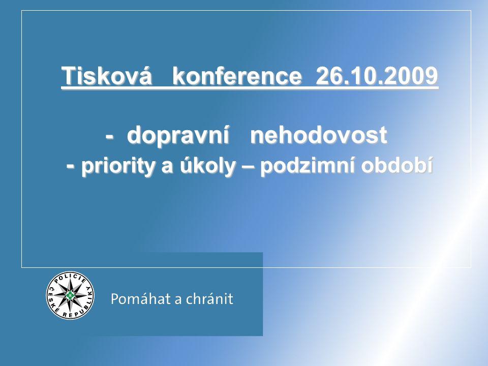 Tisková konference 26.10.2009 - dopravní nehodovost - priority a úkoly – podzimní období Tisková konference 26.10.2009 - dopravní nehodovost - priorit