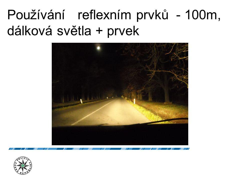Používání reflexním prvků - 100m, dálková světla + prvek