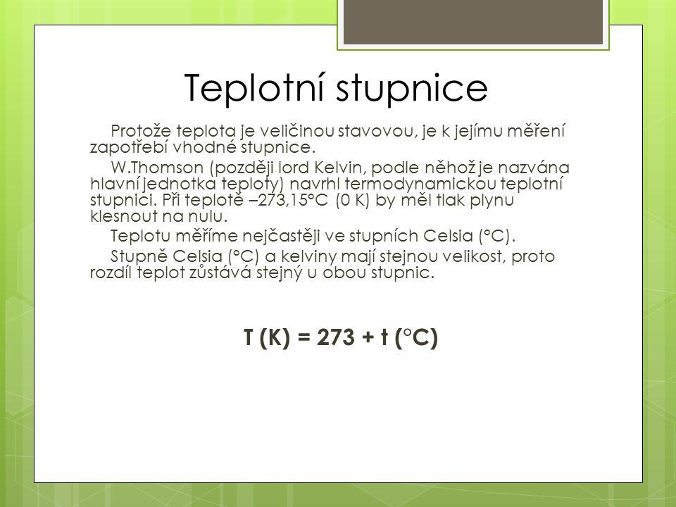 Teplotní stupnice Protože teplota je veličinou stavovou, je k jejímu měření zapotřebí vhodné stupnice.