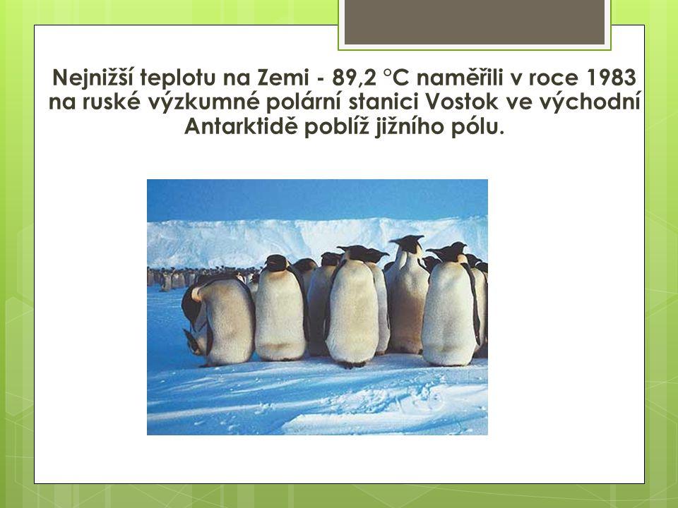 Nejnižší teplotu na Zemi - 89,2 °C naměřili v roce 1983 na ruské výzkumné polární stanici Vostok ve východní Antarktidě poblíž jižního pólu.