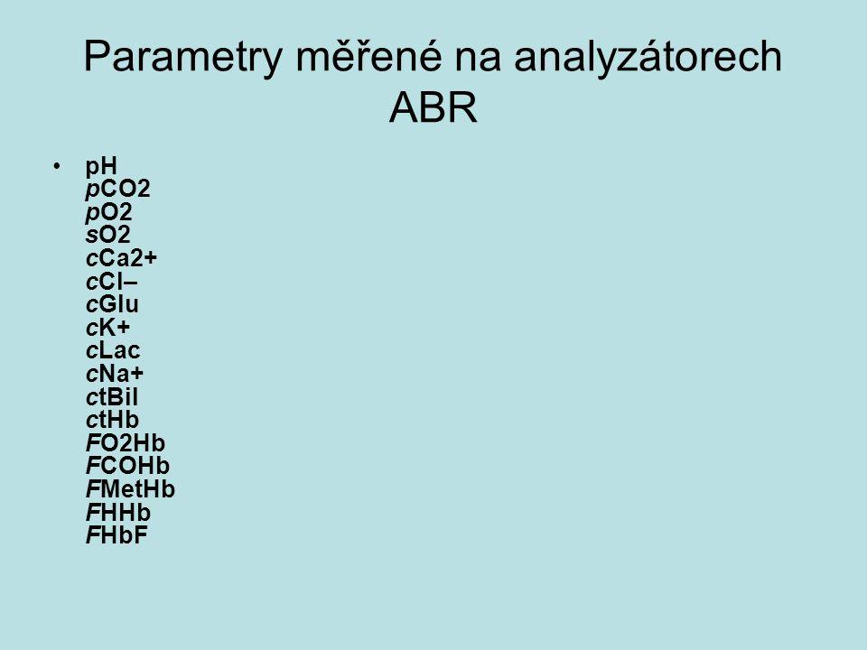 Parametry měřené na analyzátorech ABR pH pCO2 pO2 sO2 cCa2+ cCl– cGlu cK+ cLac cNa+ ctBil ctHb FO2Hb FCOHb FMetHb FHHb FHbF