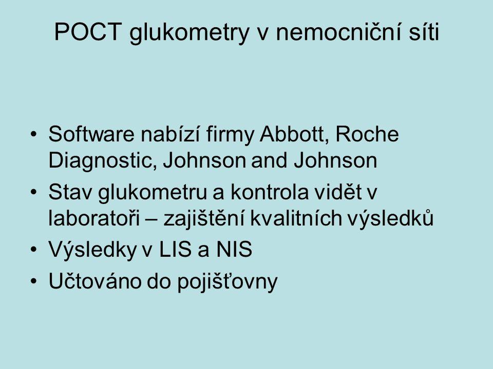 POCT glukometry v nemocniční síti Software nabízí firmy Abbott, Roche Diagnostic, Johnson and Johnson Stav glukometru a kontrola vidět v laboratoři – zajištění kvalitních výsledků Výsledky v LIS a NIS Učtováno do pojišťovny