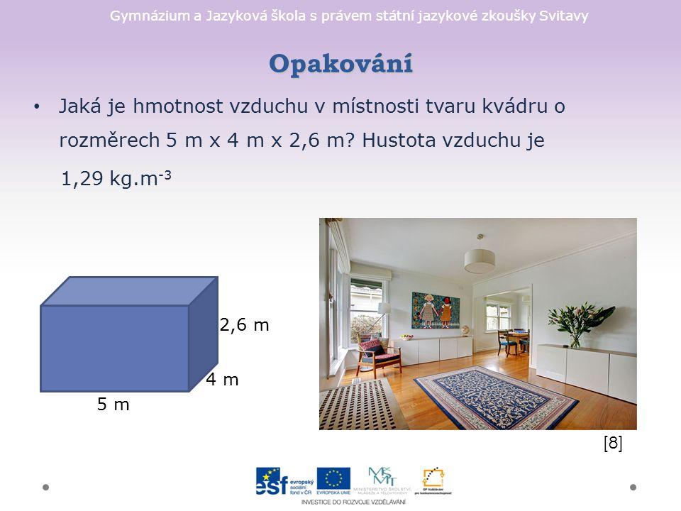 Gymnázium a Jazyková škola s právem státní jazykové zkoušky Svitavy Jaká je hmotnost vzduchu v místnosti tvaru kvádru o rozměrech 5 m x 4 m x 2,6 m.