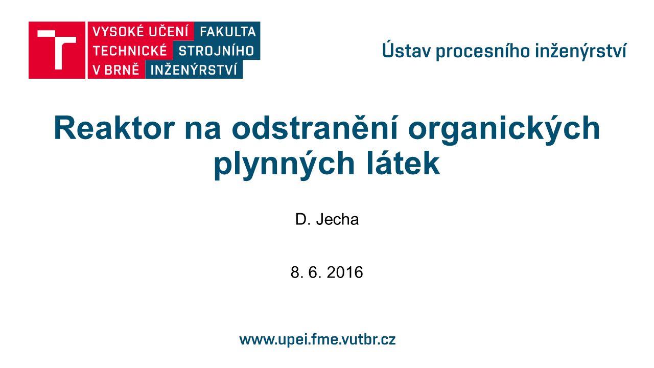 Reaktor na odstranění organických plynných látek D. Jecha 8. 6. 2016