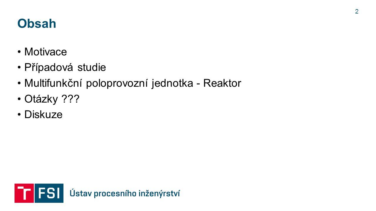 Obsah Motivace Případová studie Multifunkční poloprovozní jednotka - Reaktor Otázky Diskuze 2