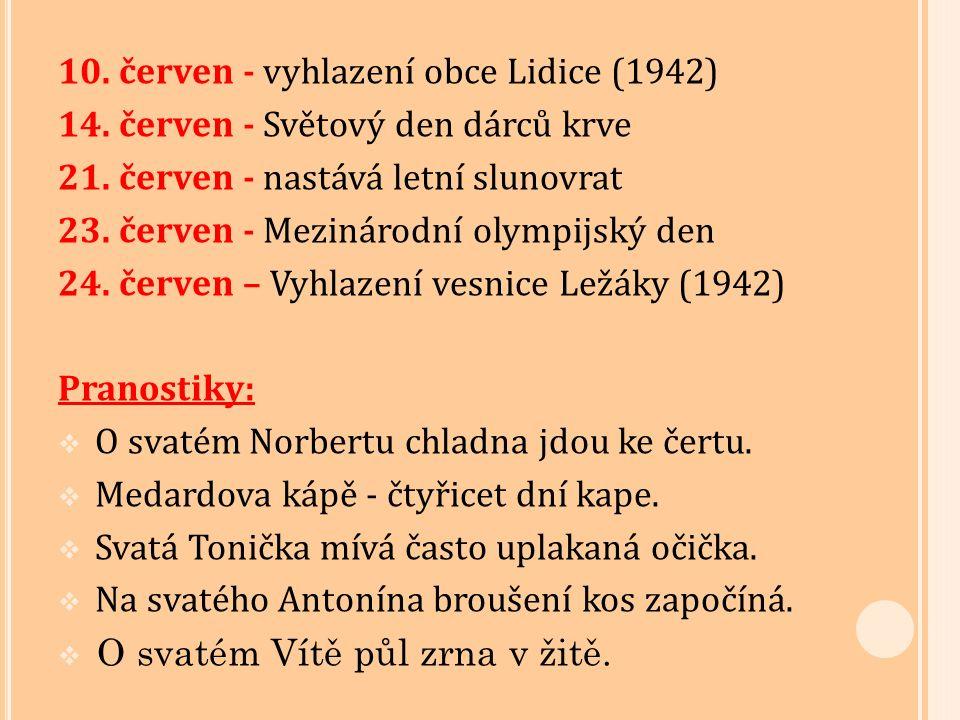 10. červen - vyhlazení obce Lidice (1942) 14. červen - Světový den dárců krve 21.