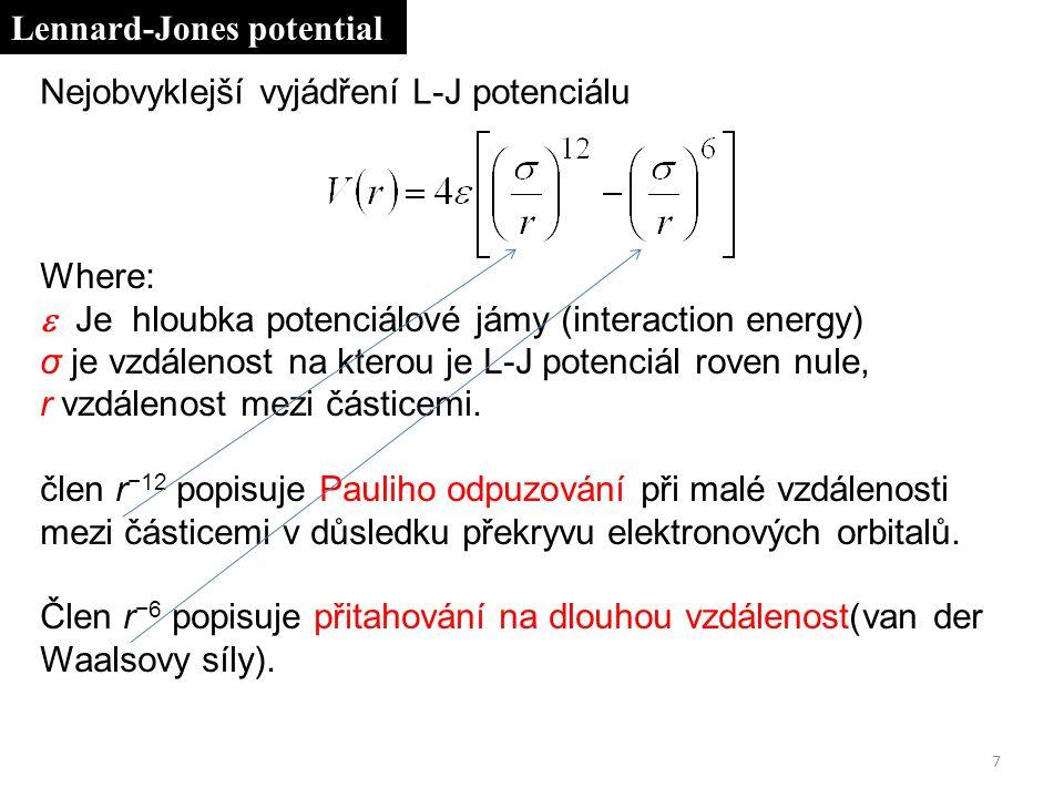 Where:  Je hloubka potenciálové jámy (interaction energy) σ je vzdálenost na kterou je L-J potenciál roven nule, r vzdálenost mezi částicemi.