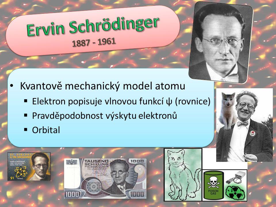 Kvantově mechanický model atomu  Elektron popisuje vlnovou funkcí ψ (rovnice)  Pravděpodobnost výskytu elektronů  Orbital