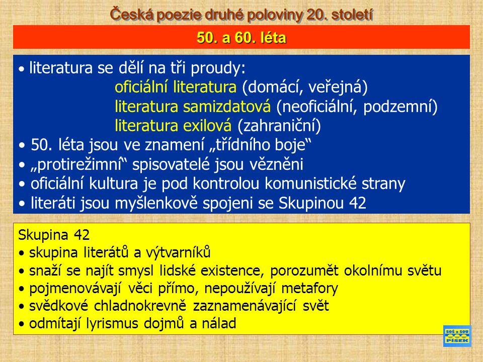 literatura se dělí na tři proudy: oficiální literatura (domácí, veřejná) literatura samizdatová (neoficiální, podzemní) literatura exilová (zahraniční) 50.