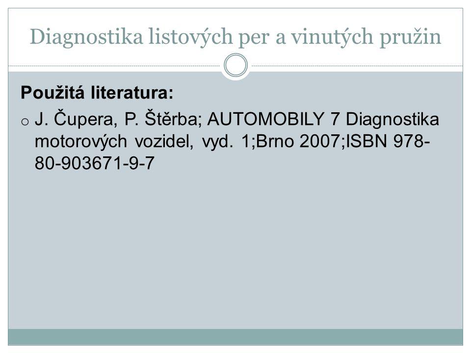 Diagnostika listových per a vinutých pružin Použitá literatura: o J. Čupera, P. Štěrba; AUTOMOBILY 7 Diagnostika motorových vozidel, vyd. 1;Brno 2007;