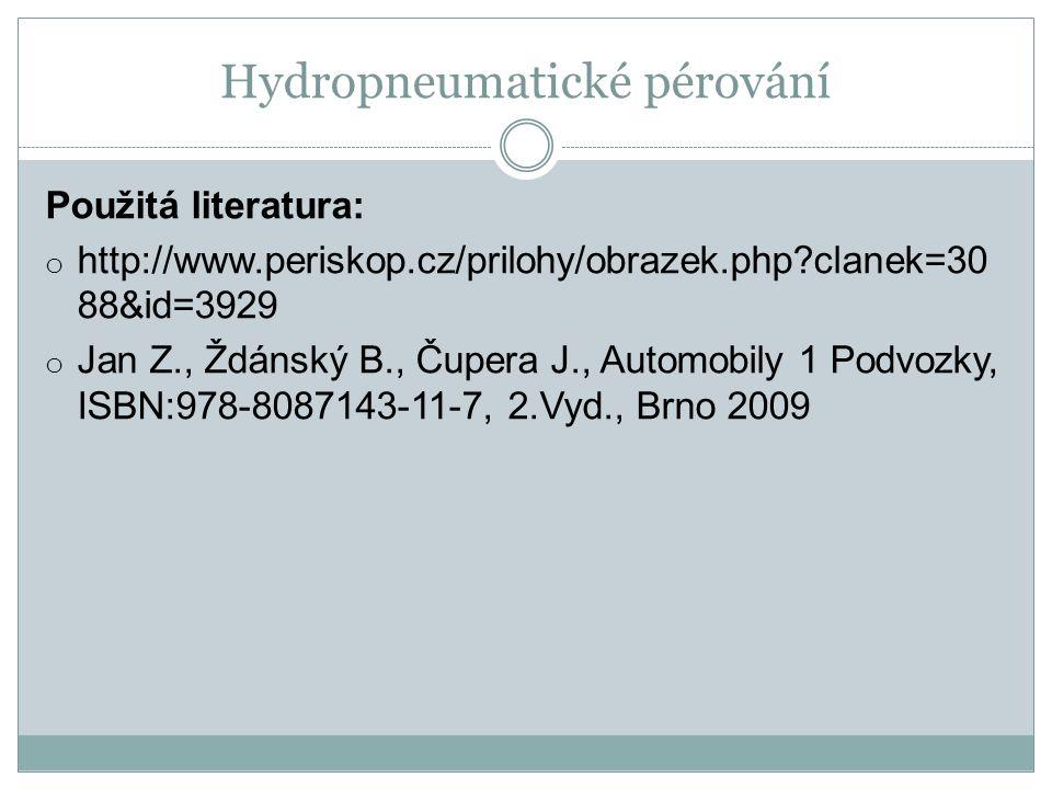 Hydropneumatické pérování Použitá literatura: o http://www.periskop.cz/prilohy/obrazek.php?clanek=30 88&id=3929 o Jan Z., Ždánský B., Čupera J., Automobily 1 Podvozky, ISBN:978-8087143-11-7, 2.Vyd., Brno 2009
