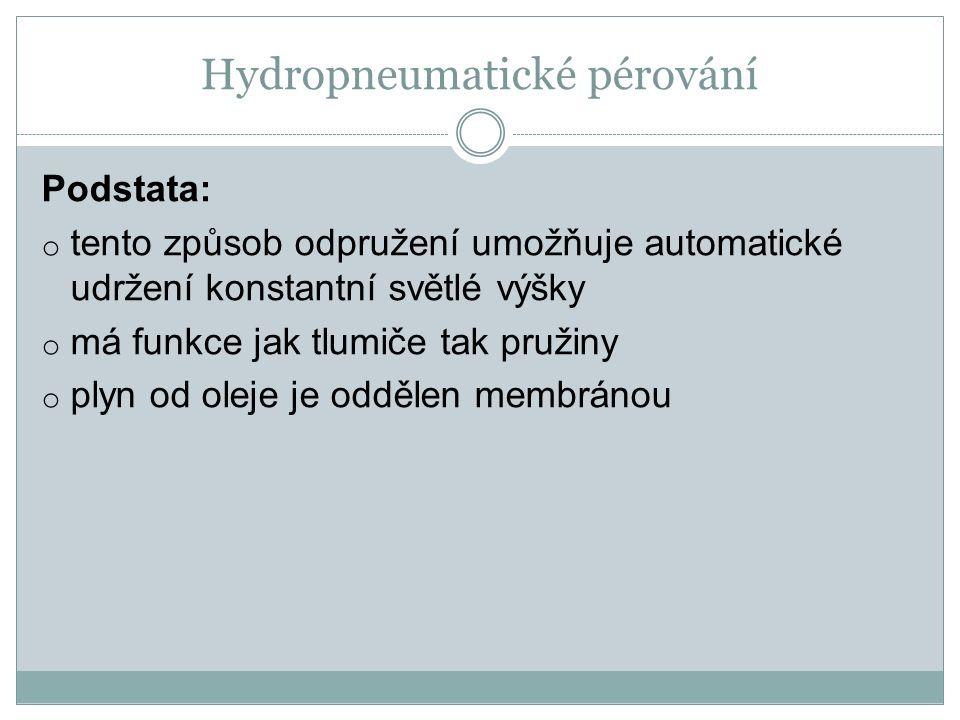 Hydropneumatické pérování Podstata: o tento způsob odpružení umožňuje automatické udržení konstantní světlé výšky o má funkce jak tlumiče tak pružiny