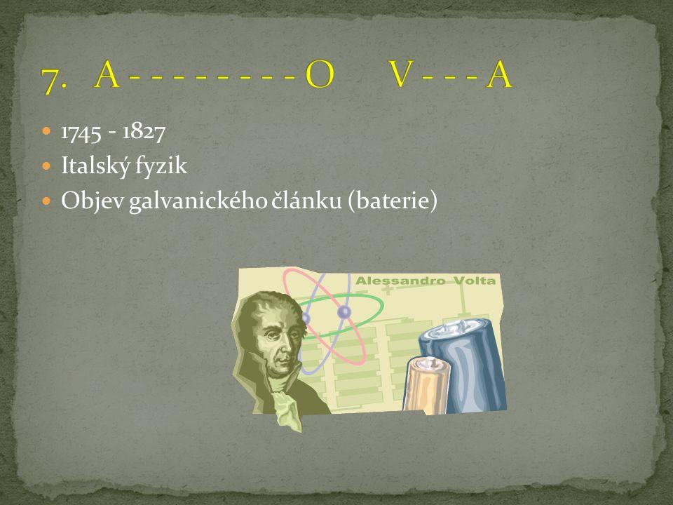 1745 - 1827 Italský fyzik Objev galvanického článku (baterie)