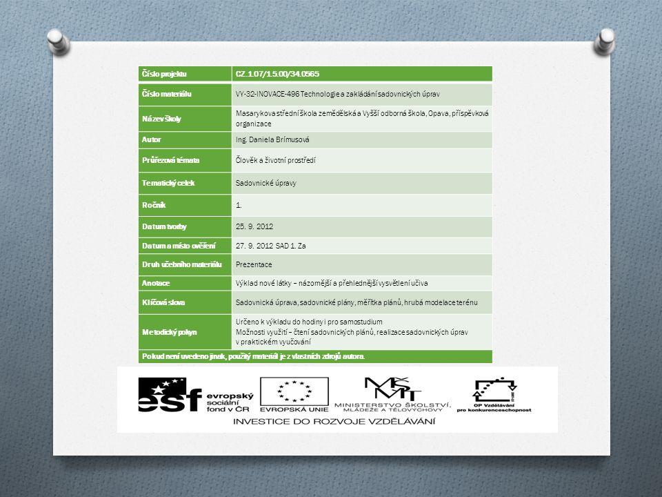 Číslo projektuCZ.1.07/1.5.00/34.0565 Číslo materiáluVY-32-INOVACE-496 Technologie a zakládání sadovnických úprav Název školy Masarykova střední škola zemědělská a Vyšší odborná škola, Opava, příspěvková organizace AutorIng.